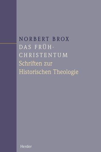 Das Frühchristentum: Schriften zur Historischen Theologie