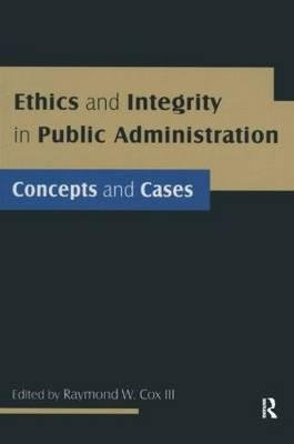 [( Ethics and Integrity in Public Administration: Concepts and Cases By Cox, Raymond W, III ( Author ) Paperback May - 2009)] Paperback