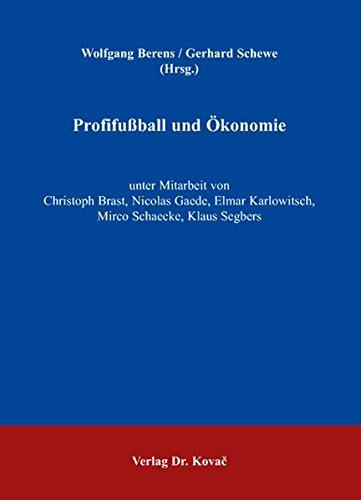 Profifussball und Ökonomie (Sportökonomie in Forschung und Praxis)