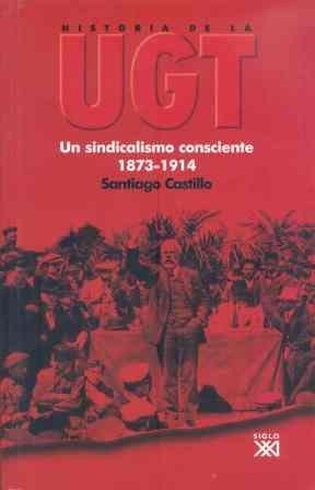 Historia de la UGT. Vol. 1: Un sindicalismo consciente, 1873-1914