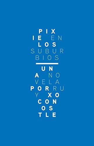 Pixie en los suburbios (Trilogía Pixelada nº 1) por Ruy Xoconostle Waye