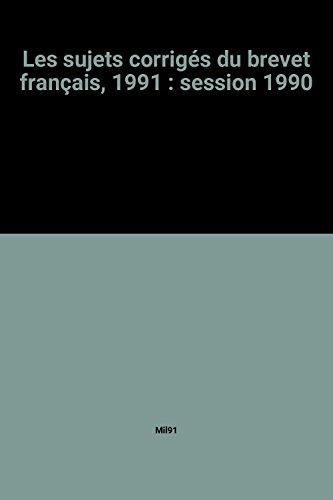 Les sujets corrigés du brevet français, 1991 : session 1990