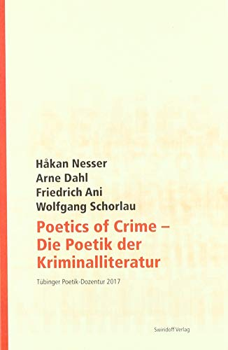 Poetics of Crime - Die Poetik der Kriminalliteratur: Tübinger Poetik Dozentur 2017