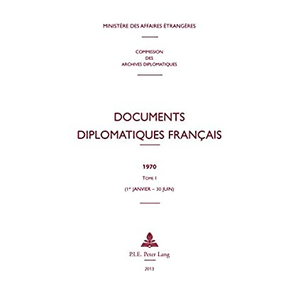 Documents diplomatiques français: 1970  Tome I (1er janvier  30 juin) (Documents diplomatiques français – Depuis 1954, sous la direction de Maurice Vaïsse t. 37)