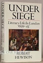 Under Siege: Literary Life in London, 1939-45