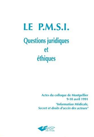 LE P.M.S.I QUESTIONS JURIDIQUES ET ETHIQUES. Actes du colloque tenu les 9 et 10 avril 1991 à Montpellier sous le titre Information Médicale, Secret et Droits d'accès des Acteurs par Collectif