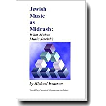 Jewish Music as Midrash: What Makes Music Jewish? by Michael Isaacson (2007-08-02)