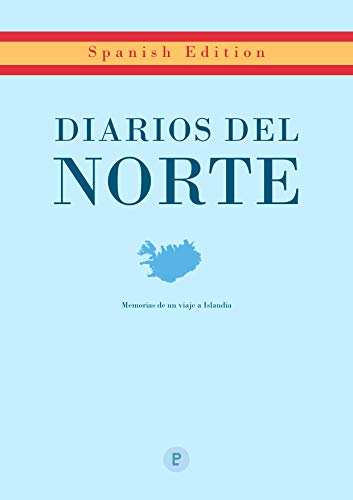 Stories in Spanish: Diaries From The North: Reflexions On A Trip To Iceland: Improve your Spanish reading! por Praktiklang Books