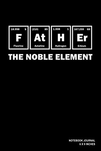 Father The Noble Element: Notebook, Journal, Or Diary  | 110 Lined Pages | 6