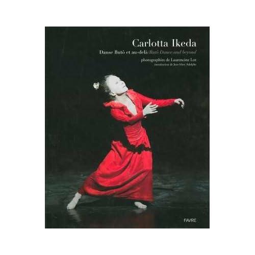 Carlotta Ikeda : Danse Butô et au-delà - Butô Dance and beyond, Edition bilingue français-anglais