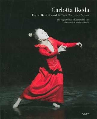 Carlotta Ikeda : Danse Butô et au-delà / Butô Dance and beyond, Edition bilingue français-anglais