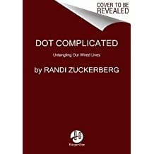 By Zuckerberg, Randi ( Author ) [ dot Complicated: Untangling Our Wired Lives By Nov-2015 Paperback