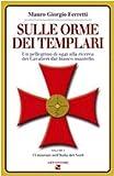 Scarica Libro Sulle orme dei Templari Un pellegrino di oggi alla ricerca dei Cavalieri dal bianco mantello 1 (PDF,EPUB,MOBI) Online Italiano Gratis