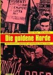 Die goldene Horde: Arbeiterautonomie, Jugendrevolte und bewaffneter Kampf in Italien