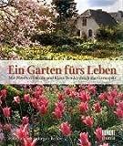 Ein Garten fürs Leben: Mit Manfred Lucenz und Klaus Bender durch das Gartenjahr - Manfred Lucenz, Klaus Bender
