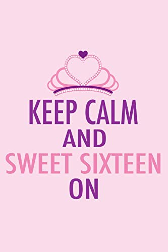 Keep Calm and Sweet Sixteen On: Party Planning Notebook for a 16th Birthday