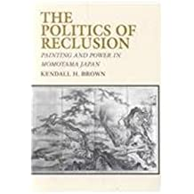 The Politics of Reclusion: Painting and Power in Momoyama Japan