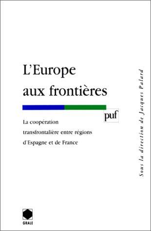 L'Europe aux frontières : La coopération transfrontalière entre régions d'Espagne et de France, GRALE 1997 par Jacques Palard