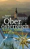 Oberösterreich: Kultur, Natur & Freizeit. Entdeckungsreisen von A-Z - Barbara Sternthal