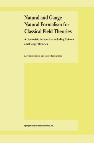 Natural and Gauge Natural Formalism for Classical Field Theorie: A Geometric Perspective including Spinors and Gauge Theories by Lorenzo Fatibene (2013-10-04)