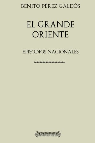 Colección Galdós. El Grande Oriente por Benito Pérez Galdós