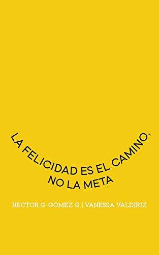 La felicidad es el camino, no la meta por Vanessa Valdiriz