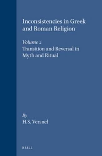 Inconsistencies in Greek and Roman Religion II: Transition and Reversal in Myth and Ritual (Studies in Greek and Roman Religion, Vol 6) (v. 2) by H S Versnel (1994-06-01)