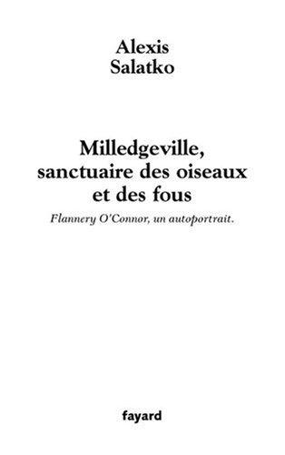 Milledgeville, sanctuaire des oiseaux et des fous : Flannery O'Connor, un autoportrait