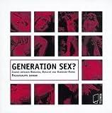 Generation Sex?: Jugend zwischen Romantik, Rotlicht und Hardcore-Porno -