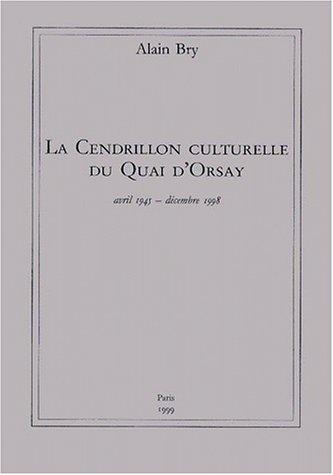 La cendrillon culturelle du quai d'Orsay, avril 1945 - décembre 1998