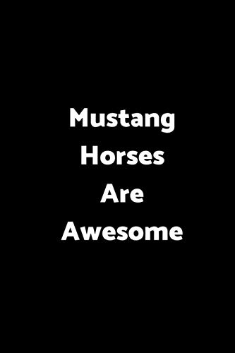 Mustang Horses Are Awesome: 6 x 9 - 120 pages  - Wide Ruled Lined Journal Diary Notebook for the Horse Enthusiast por Nine Forty Publishing