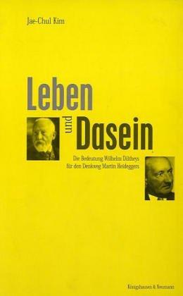 Leben und Dasein: Die Bedeutung Wilhelm Diltheys für den Denkweg Martin Heideggers (Epistemata - Würzburger wissenschaftliche Schriften. Reihe Philosophie)