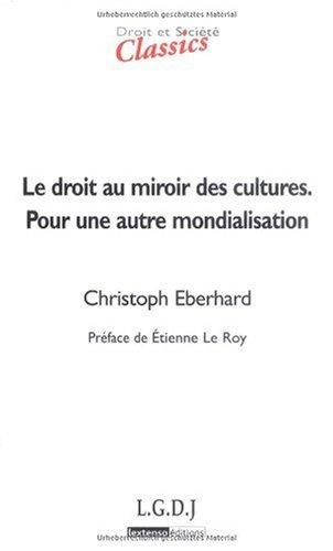 Le droit au miroir des cultures. Pour une autre mondialisation par Christoph Eberhard
