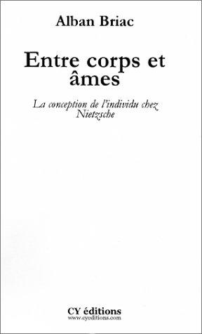 Entre corps et âmes : La Conception de l'individu chez Nietzsche par Alban Briac