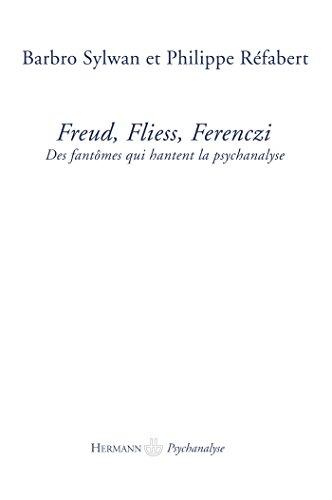 Freud, Fliess, Ferenczi: Des fantômes qui hantent la psychanalyse