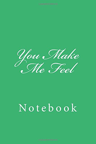 You Make Me Feel: Notebook, 150 lined pages, softcover, 6 x 9