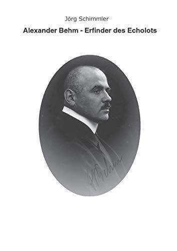 Alexander Behm (1880-1952): Erfinder des Echolots - Eine Biographie