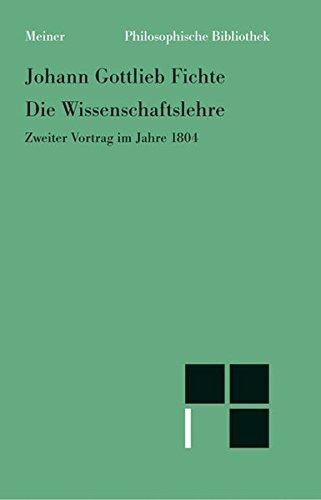 Philosophische Bibliothek, Bd.284, Die Wissenschaftslehre, Zweiter Vortrag im Jahre 1804 vom 16. April - 8. Juni.