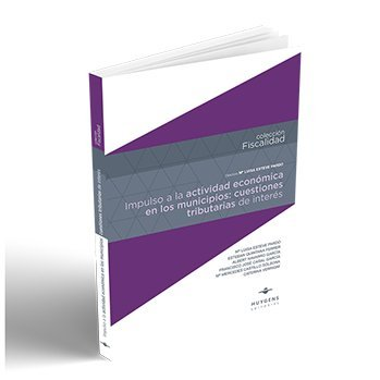 Impulso a la actividad económica en los municipios: cuestiones tributarias de interés (Fiscalidad) por Mª Luisa Esteve Pardo