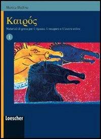 Kairos. Materiali di greco per il ripasso, il recupero e il lavoro estivo. Per le Scuole superiori