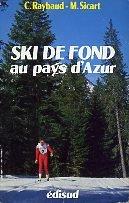 Ski de fond au pays d'Azur. 17 stations, 31 itinéraires de randonnée nordique