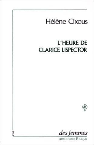 L'Heure de Clarice Lispector. (précédé de) Vivre l'orange