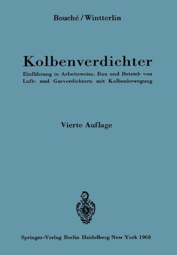 Kolbenverdichter: Einführung In Arbeitsweise, Bau Und Betrieb Von Luft- Und Gasverdichtern Mit Kolbenbewegung (German Edition) (Luft Über Motor)