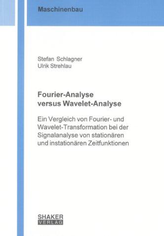 Fourier-Analyse versus Wavelet-Analyse: Ein Vergleich von Fourier- und Wavelet-Transformation bei der Signalanalyse von stationären und instationären Zeitfunktionen