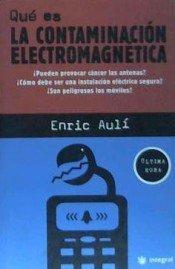 Que es la contaminacion electromagnetica/ What is electromagnetic pollution: Pueden Provocar Cancer Las Antenas? Como Debe Ser Una Instalacion Electrica Segura? Son Peligrosos Los Moviles par ENRIC AULI