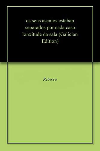 os seus asentos estaban separados por cada caso lonxitude da sala (Galician Edition) por Rebecca