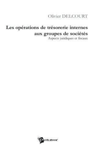 Les Opérations de Tresorerie Internes aux Groupes de Societes par Olivier Delcourt