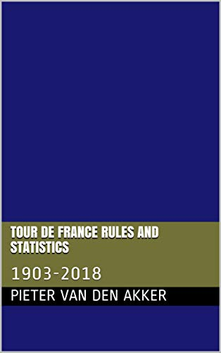 Tour de France rules and statistics: 1903-2018 (English Edition)