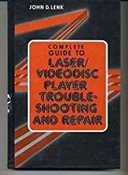 Complete Guide to Laser/Videodisc Player Troubleshooting and Repair