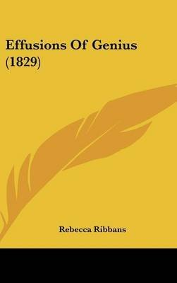 [Effusions Of Genius (1829)] (By: Rebecca Ribbans) [published: March, 2009]